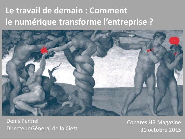 La nouvelle réalité du travail - Denis Pennel © - 1 Le travail de demain : Comment le numérique transforme l'entreprise ? ...