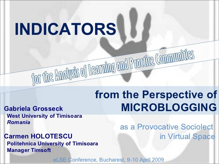 from the Perspective of MICROBLOGGING as a Provocative Sociolect  in Virtual Space INDICATORS Gabriela Grosseck West Unive...