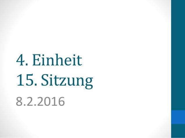 4. Einheit 15. Sitzung 8.2.2016