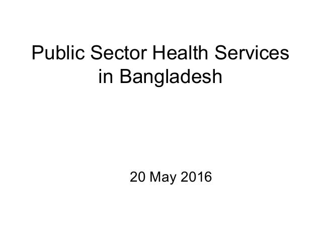 private sector health services in bangladesh Overview in bangladesh, the council conducts research and works with the government, ngos, and the private sector to increase use of reproductive health services, expand the contraceptive method mix, reduce sexual and gender-based violence, improve maternal and child health, and reduce adolescent fertility and help girls delay marriage.