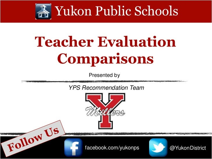 Yukon Public SchoolsTeacher Evaluation   Comparisons          Presented by    YPS Recommendation Team         facebook.com...