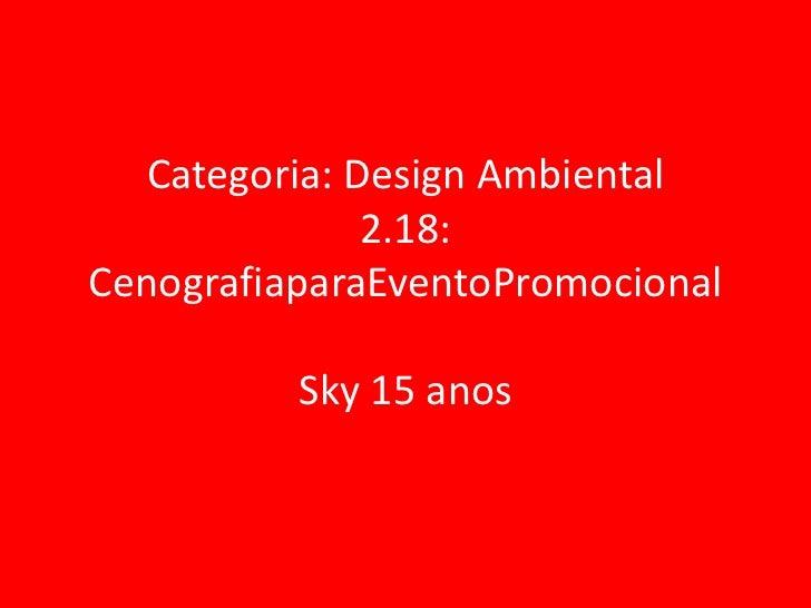 Categoria: Design Ambiental              2.18:CenografiaparaEventoPromocional          Sky 15 anos