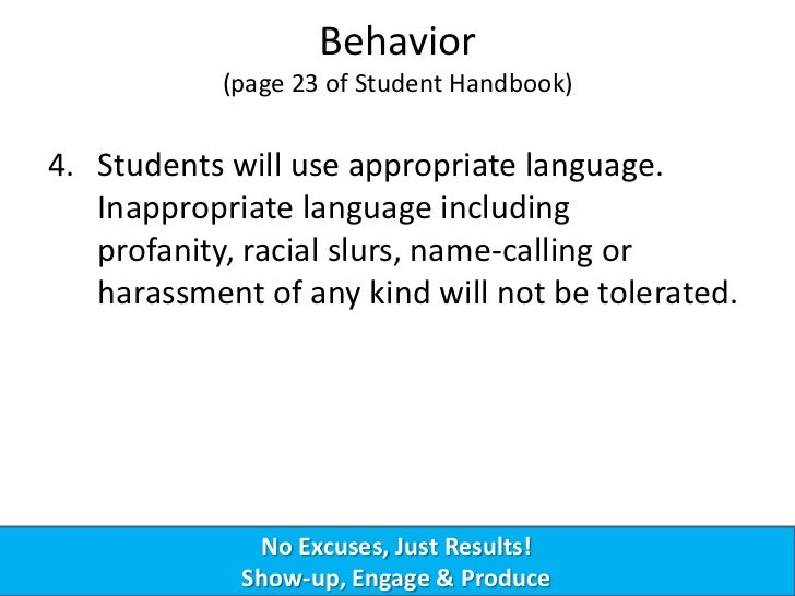 Behavior            (page 23 of Student Handbook)4. Students will use appropriate language.   Inappropriate language inclu...