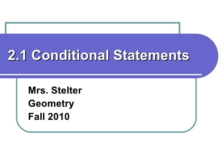 2.1 Conditional Statements Mrs. Stelter Geometry Fall 2010