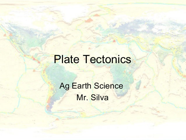 Plate Tectonics Ag Earth Science     Mr. Silva