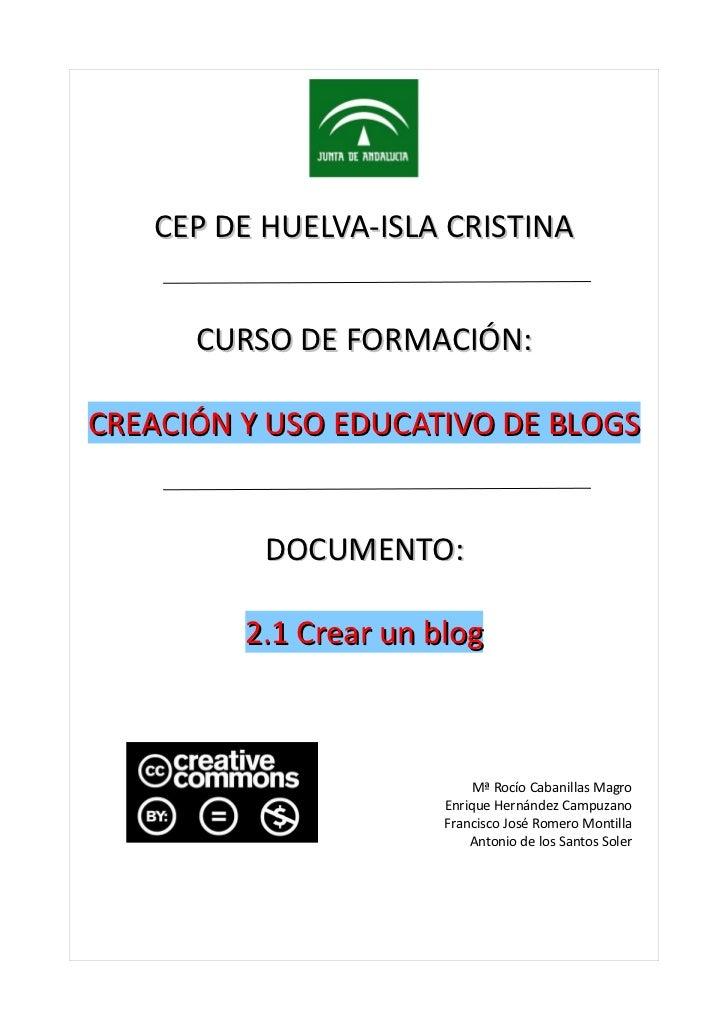 CEP DE HUELVA-ISLA CRISTINA      CURSO DE FORMACIÓN:CREACIÓN Y USO EDUCATIVO DE BLOGS          DOCUMENTO:         2.1 Crea...