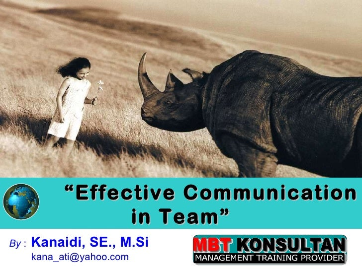""" Effective Communication in Team"" By  :   Kanaidi, SE., M.Si  [email_address]"