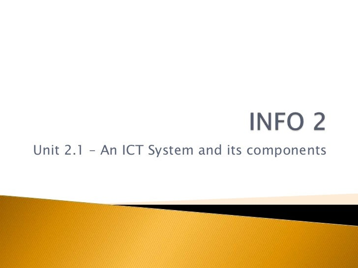 INFO 2<br />Unit 2.1 – An ICT System and its components<br />