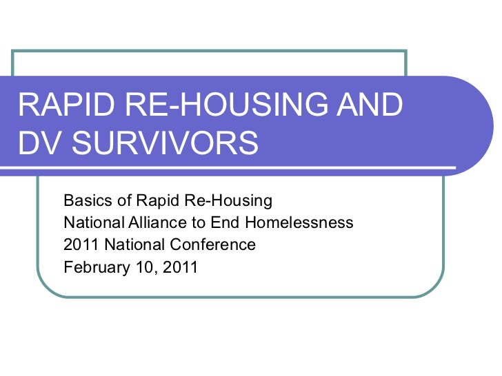 RAPID RE-HOUSING AND DV SURVIVORS Basics of Rapid Re-Housing National Alliance to End Homelessness 2011 National Conferenc...
