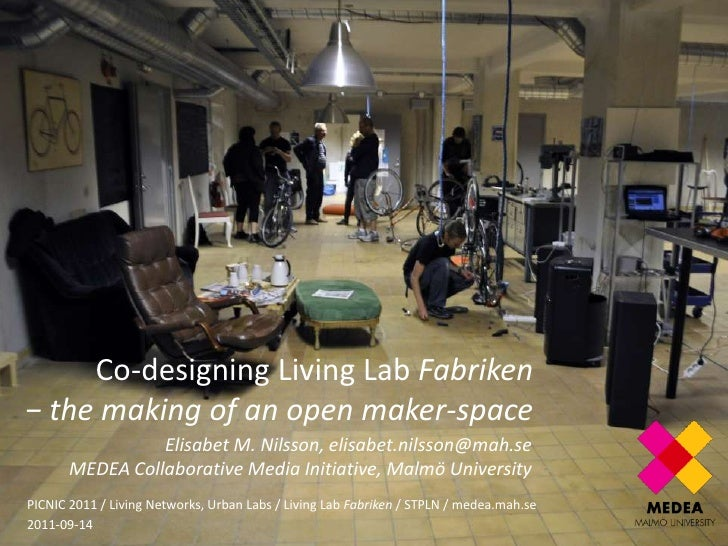 Co-designing Living Lab Fabriken− the making of an open maker-space <br />Elisabet M. Nilsson, elisabet.nilsson@mah.seMEDE...