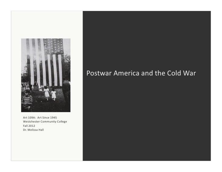 Postwar America and the Cold War Art 109A:  Art Since 1945 Westchester Community College Fal...