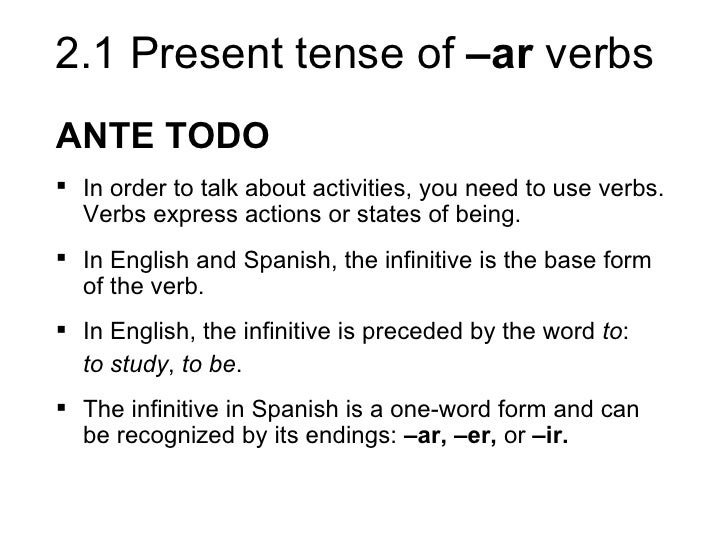 2.1 Present tense of –ar verbsANTE TODO In order to talk about activities, you need to use verbs.  Verbs express actions ...