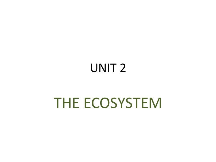 UNIT 2THE ECOSYSTEM