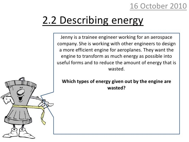 10 October 2010<br />2.2 Describing energy<br />Jenny is a trainee engineer working for an aerospace company. She is worki...