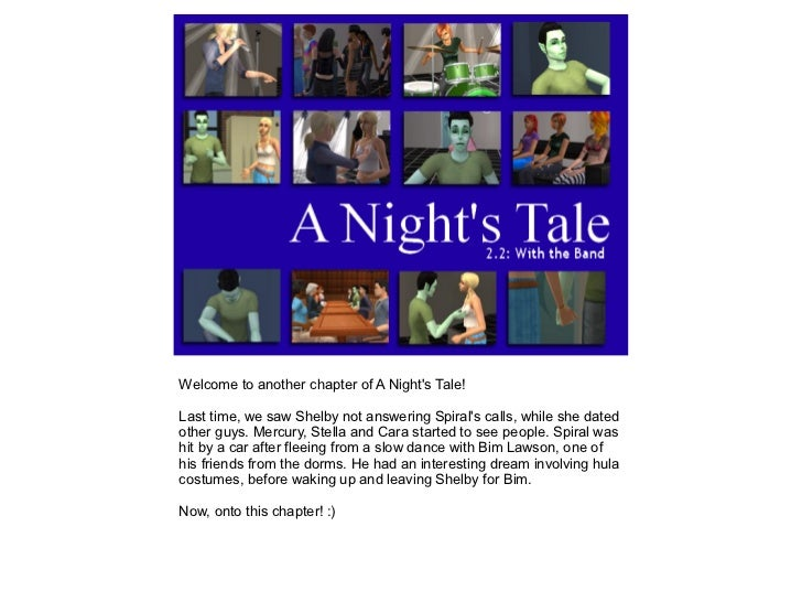 Welcome to another chapter of A Nights Tale!Last time, we saw Shelby not answering Spirals calls, while she datedother guy...