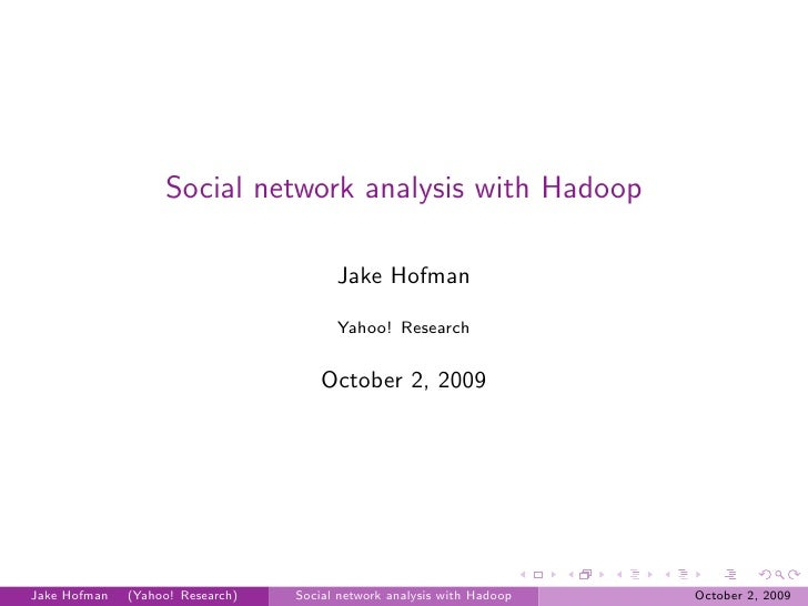Social network analysis with Hadoop                                          Jake Hofman                                  ...