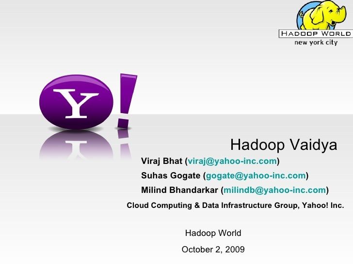 Hadoop Vaidya Viraj Bhat ( [email_address] ) Suhas Gogate ( [email_address] ) Milind Bhandarkar ( [email_address] ) Cloud ...