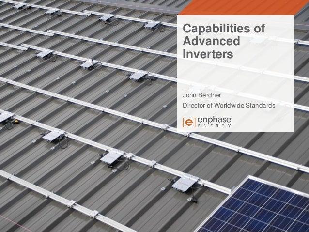 Capabilities of Advanced Inverters John Berdner Director of Worldwide Standards