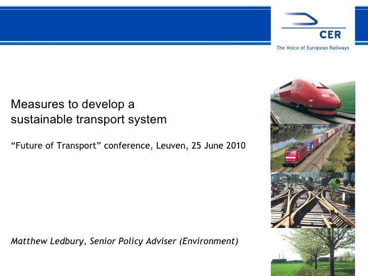 "Measures to develop a  sustainable transport system "" Future of Transport"" conference, Leuven, 25 June 2010 Matthew Ledbur..."