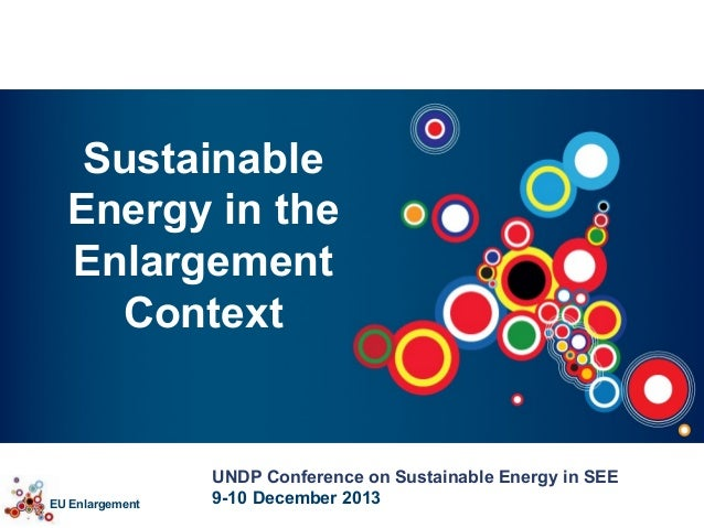 Sustainable Energy in the Enlargement Context  EU Enlargement  UNDP Conference on Sustainable Energy in SEE 9-10 December ...