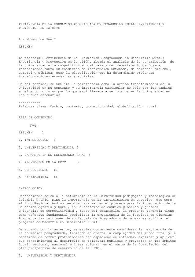 PERTINENCIA DE LA FORMACION POSGRADUADA EN DESARROLLO RURAL: EXPERIENCIA Y PROYECCION EN LA UPTC Luz Moreno de Páez* RESUM...