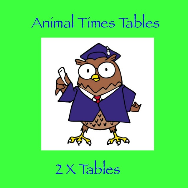 Animal Times T ables  2XT ables