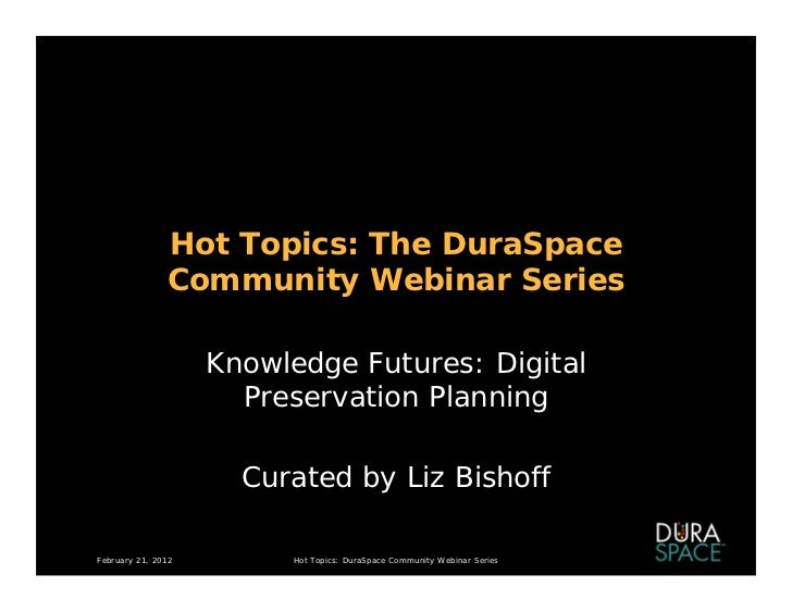 Hot Topics: The DuraSpace               Community Webinar Series                    Knowledge Futures: Digital            ...
