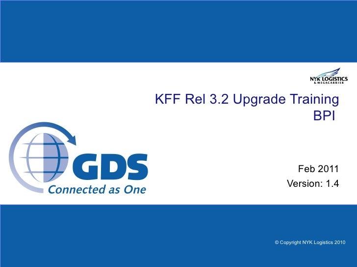 KFF Rel 3.2 Upgrade Training                        BPI                         Feb 2011                       Version: 1....