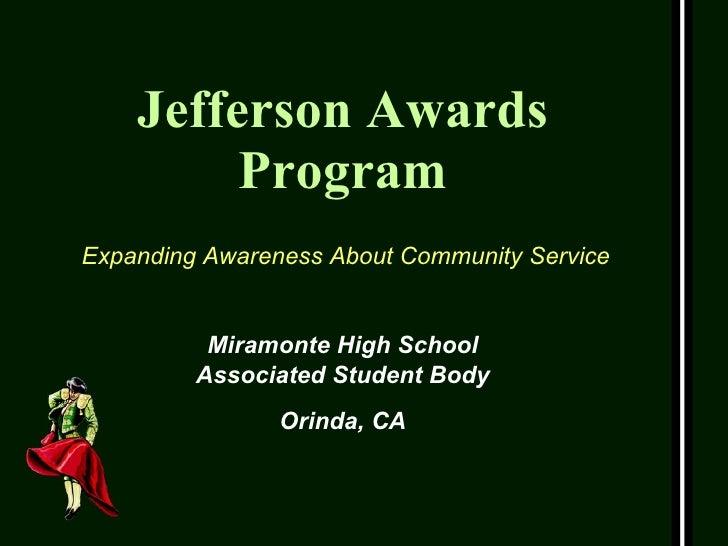 Jefferson Awards Program Miramonte High School Associated Student Body Orinda, CA Expanding Awareness About Community Serv...