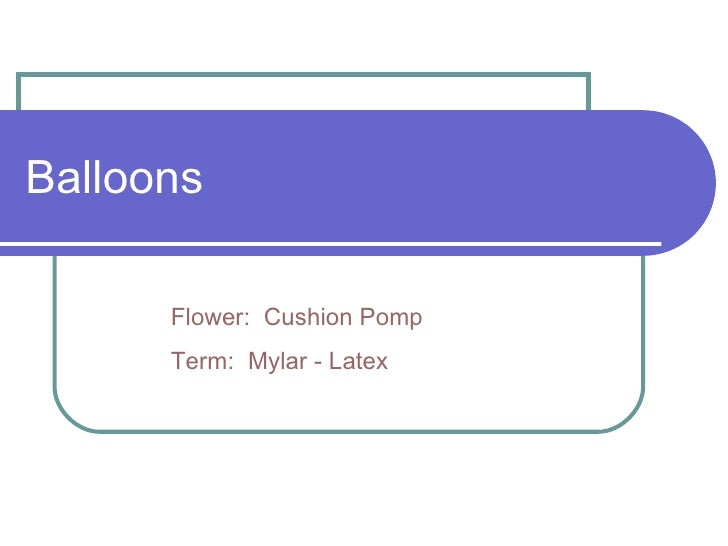 Balloons Flower:  Cushion Pomp Term:  Mylar - Latex