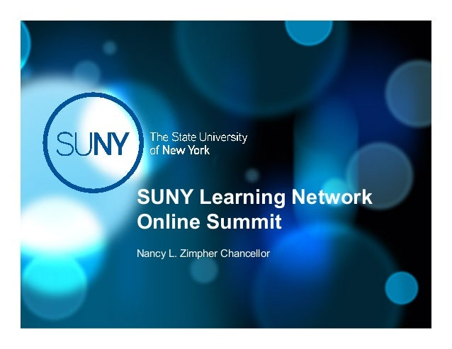 SUNY Learning NetworkOnline SummitNancy L. Zimpher Chancellor
