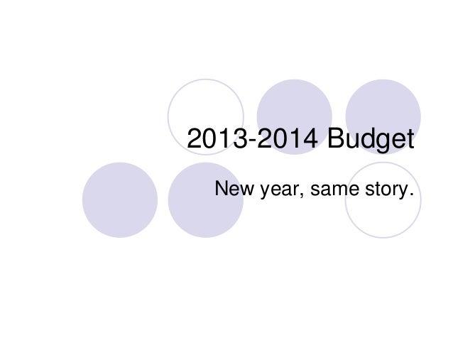 2013-2014 Budget New year, same story.