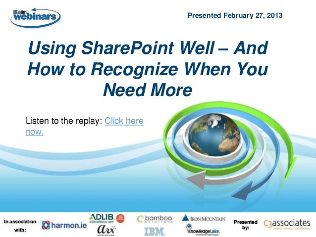 Presented February 27, 2013            Using SharePoint Well – And            How to Recognize When You                   ...