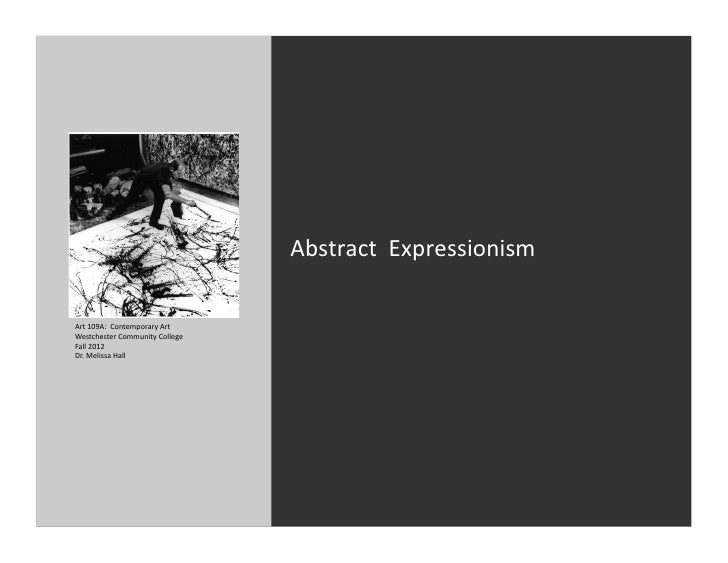 Abstract	  	  Expressionism	  Art	  109A:	  	  Contemporary	  Art	  	  Westchester	  Community	  College	  Fall	  2012	  D...
