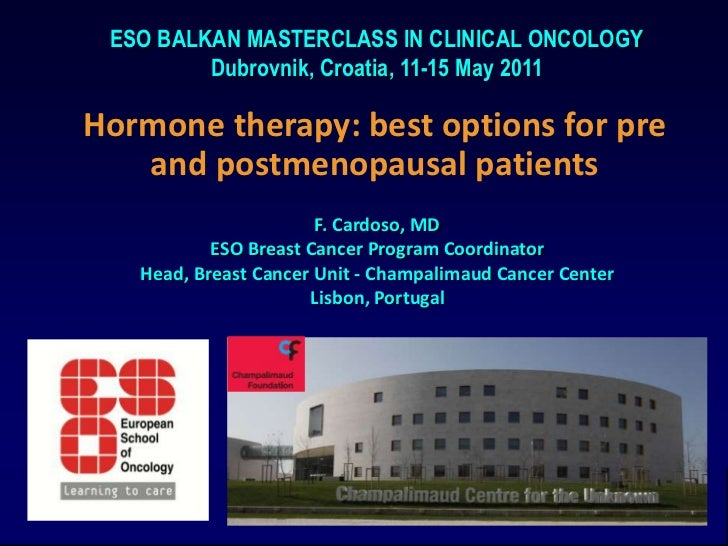 ESO BALKAN MASTERCLASS IN CLINICAL ONCOLOGY<br />Dubrovnik, Croatia, 11-15 May 2011<br />Hormone therapy: best options for...