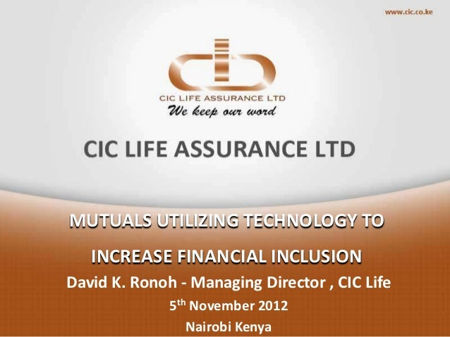 MUTUALS UTILIZING TECHNOLOGY TO   INCREASE FINANCIAL INCLUSIONDavid K. Ronoh - Managing Director , CIC Life              5...