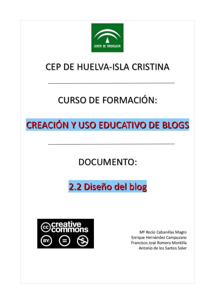 CEP DE HUELVA-ISLA CRISTINA      CURSO DE FORMACIÓN:CREACIÓN Y USO EDUCATIVO DE BLOGS          DOCUMENTO:        2.2 Diseñ...