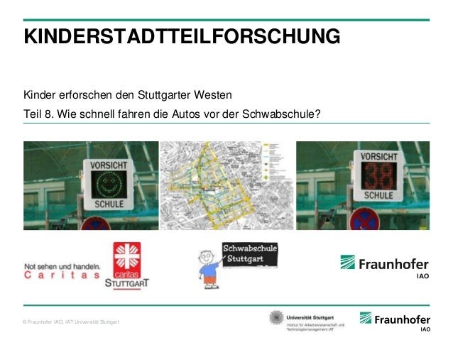 © Fraunhofer IAO, IAT Universität Stuttgart Kinder erforschen den Stuttgarter Westen Teil 8. Wie schnell fahren die Autos ...