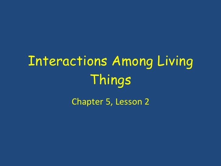 Interactions Among Living Things Chapter 5, Lesson 2