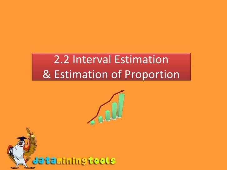 2.2 Interval Estimation& Estimation of Proportion<br />