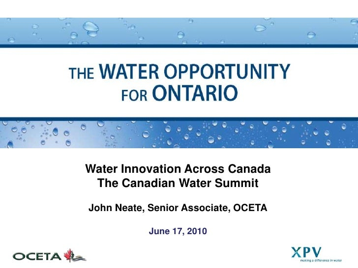 Water Innovation Across Canada<br />The Canadian Water Summit<br />John Neate, Senior Associate, OCETA<br />June 17, 2010<...