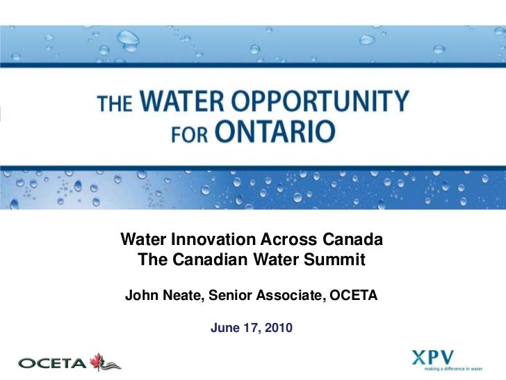 John Neate, Ontario Centre for Environmental Technology Advancement - Water Innovation Across Canada: The Water Opportunity for Ontario
