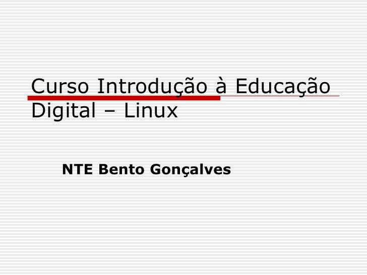 Curso Introdução à EducaçãoDigital – Linux  NTE Bento Gonçalves
