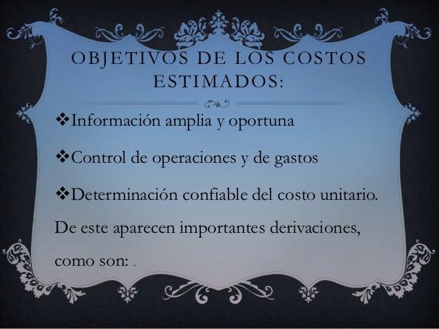 OBJETIVOS DE LOS COSTOS        ESTIMADOS:Información amplia y oportunaControl de operaciones y de gastosDeterminación c...