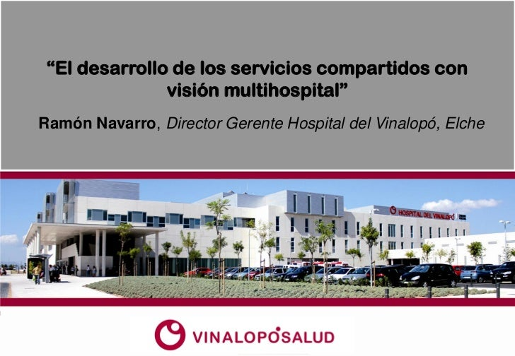 """Ramón Navarro. El desarrollo de los servicios compartidos con visión multihospital. Para: """"Gestión hospitalaria en tiempo de crisis"""" 2012"""