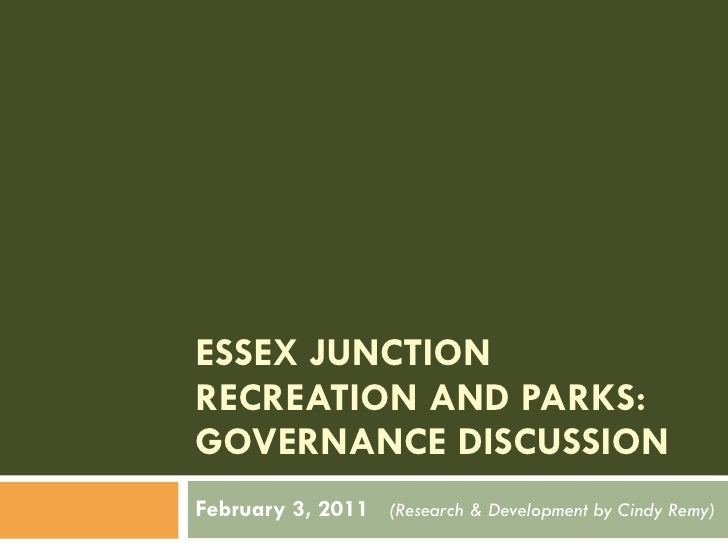 ESSEX JUNCTION RECREATION AND PARKS: GOVERNANCE DISCUSSION February 3, 2011  (Research & Development by Cindy Remy)