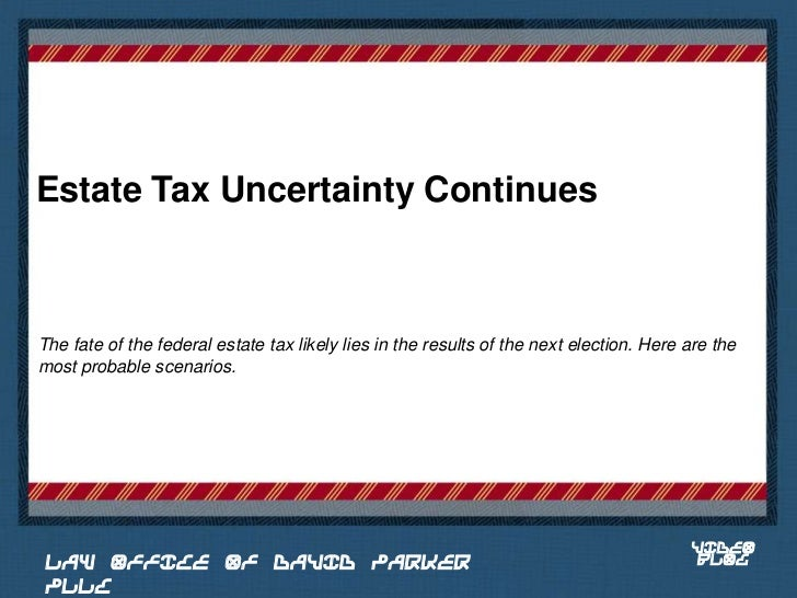 Estate Tax Uncertainty ContinuesThe fate of the federal estate tax likely lies in the results of the next election. Here a...