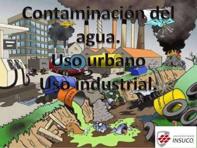 """• La contaminación del agua es, según el Artículo85 de la Ley General de Aguas,""""la acción y el efecto de introducir materi..."""