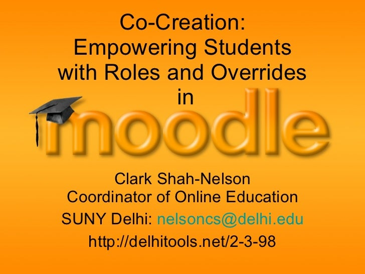Co-Creation:  Empowering Students  with Roles and Overrides  in Clark Shah-Nelson Coordinator of Online Education SUNY Del...