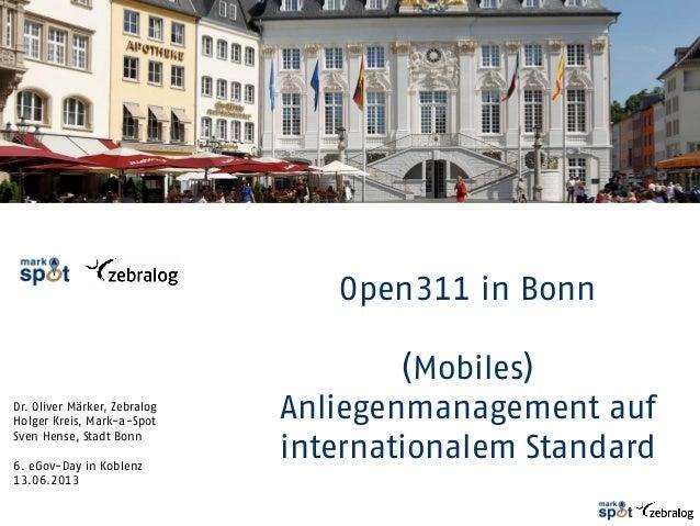 Dr. Oliver Märker, Zebralog Holger Kreis, Mark-a-Spot Sven Hense, Stadt Bonn 6. eGov-Day in Koblenz 13.06.2013 Open311 in ...